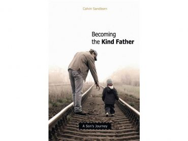 Becoming the Kind Father: A Son's Journey by Calvin SandbornBecoming the Kind Father: A Son's Journey by Calvin Sandborn